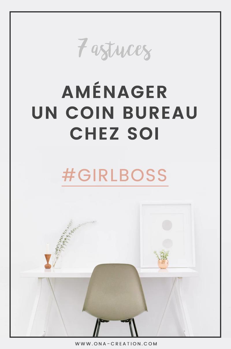 7 astuces pour aménager un coin bureau chez soi - ONA Creation - girlboss