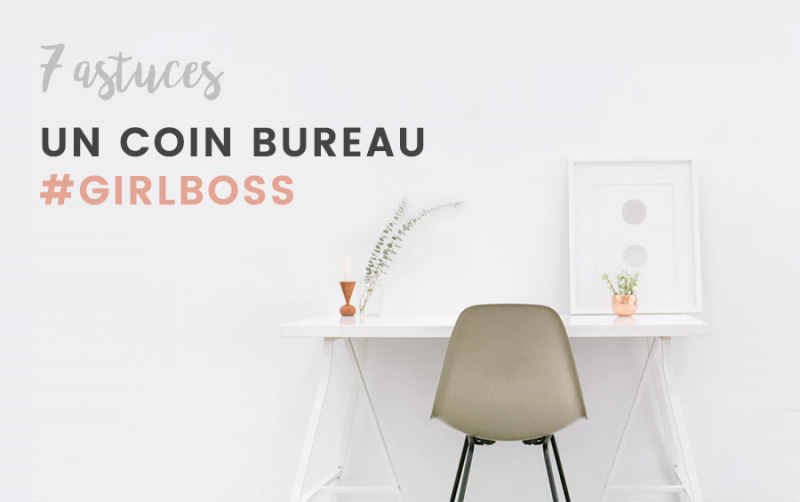 aménagement coin bureau - girlboss - astuces
